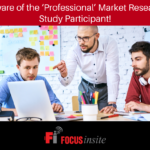 Beware of the 'Professional' Market Research Study Participant!