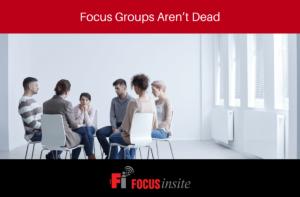 Focus Groups Aren't Dead