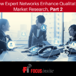 How Expert Networks Enhance Qualitative Market Research, Part 2